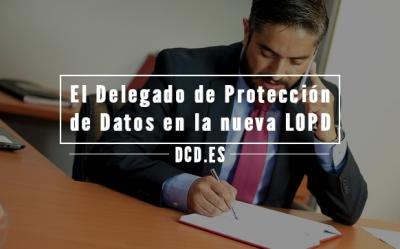 El Delegado de Protección de Datos en la nueva LOPD