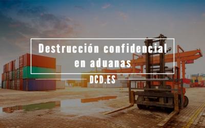 Destrucción confidencial en Aduanas