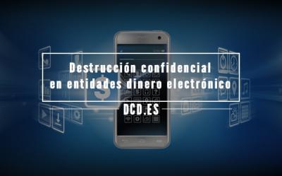 destrucción confidencial en entidades de dinero electrónico
