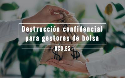 Destrucción confidencial para gestores de bolsa