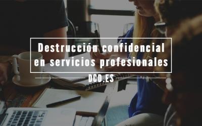 la destrucción confidencial es imprescindible para las empresas de servicios profesionales