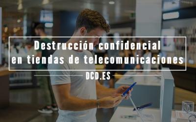 Destrucción confidencial en tiendas de telecomunicaciones