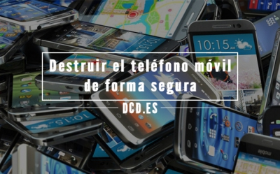 destruir el teléfono móvil de forma segura