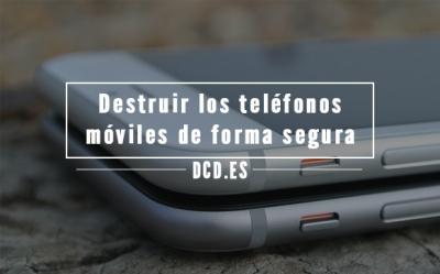 Destruir los teléfonos móviles viejos