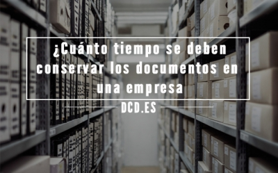 cuánto tiempo se deben conservar los documentos de una empresa